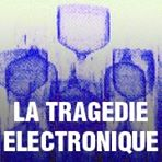 LA TRAGEDIE ELECTRONIQUE