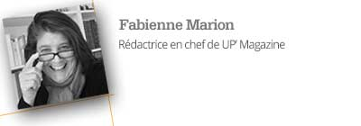 Par Fabienne Marion - Rédactrice en chef de UP' Magazine